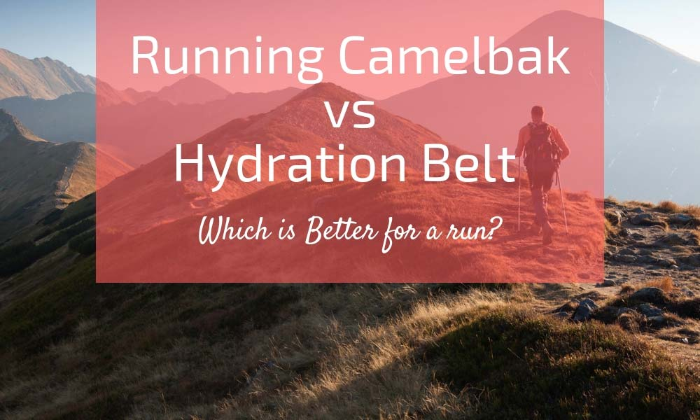 Running Camelbak vs Hydration Belt Which is Better