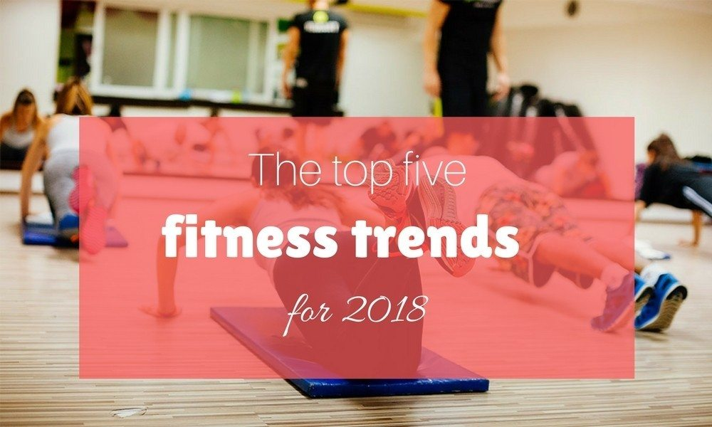 The top five fitness trends for 2018
