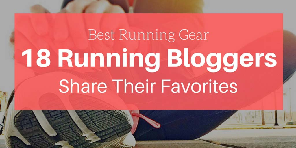 Best Running Gear: 18 Running Bloggers Share Their Favorites