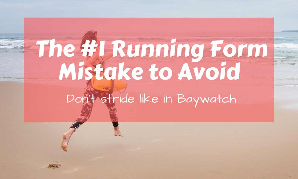 The #1 Running Form Mistake to Avoid – Don't stride like in Baywatch