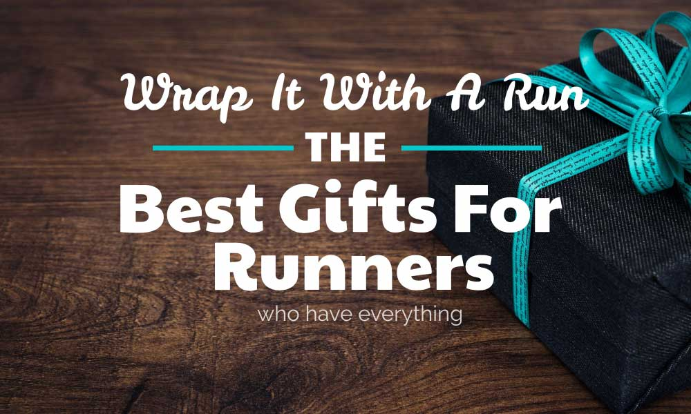 Wrap It With A Run: The Best Gifts For Runners who have everything