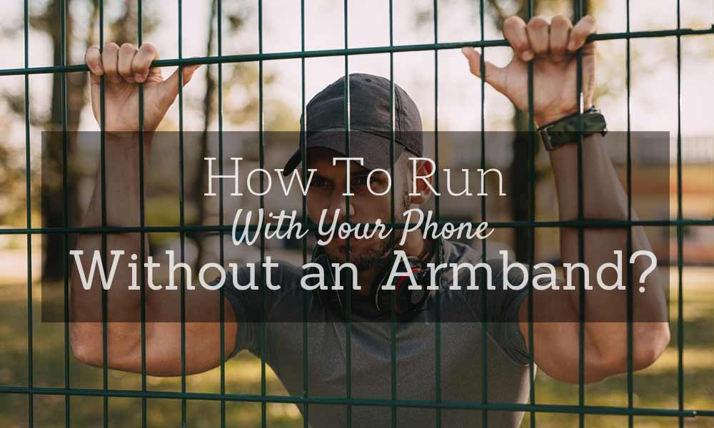 How To Run With Your Phone Without an Armband?